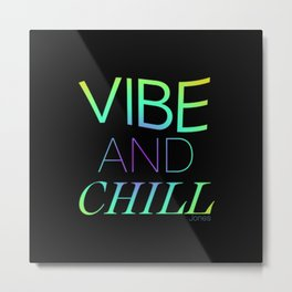 VIBE AND CHILL Metal Print