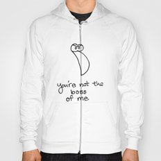 Your not the boss Hoody