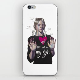 Not in my life iPhone Skin