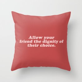 Dignity of their Choice Throw Pillow