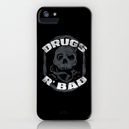 Drugs Are Bad iPhone Case