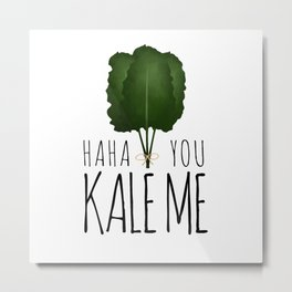 Haha You Kale Me Metal Print