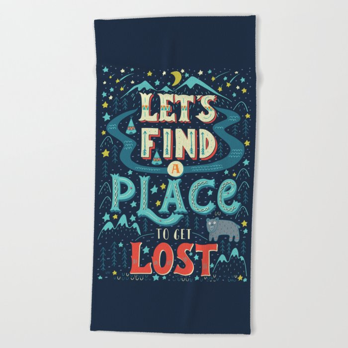 Let's Find a Place to Get Lost Beach Towel