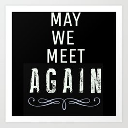 May We Meet Again Art Print