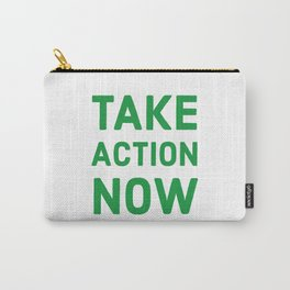 Take action now Carry-All Pouch