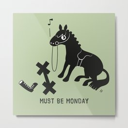 Must Be Monday, Horse Metal Print