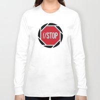 aperture Long Sleeve T-shirts featuring f/STOP SIGN by Sandhill