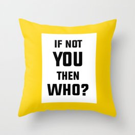 If Not You Then Who? Throw Pillow