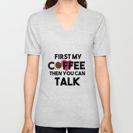 First My Coffee Then You Can Talk Unisex V-Neck