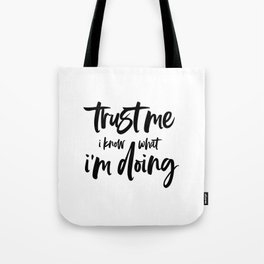 trust me i know what i'm doing Tote Bag
