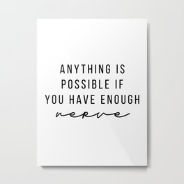 Anything Is Possible If You Have Enough Nerve Metal Print