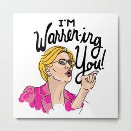I'm Warren-ing You! Metal Print