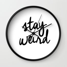 Stay Weird Black and White Humorous Inspo Typography Poster for the Young Wild and Free Wall Clock