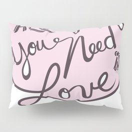 All you need is love - Lettering Soft Pink Pillow Sham