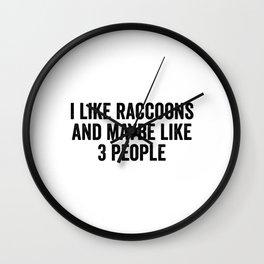 I like racoons and maybe like 3 people Wall Clock