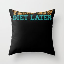Tacos now diet later funny shirt Throw Pillow