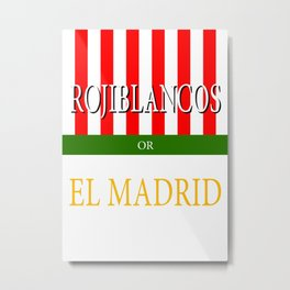 ROJIBLANCOS or EL MADRID Metal Print