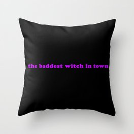 The Baddest Witch In Town Throw Pillow