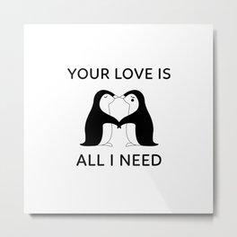 I Need Your Penguin Love Metal Print