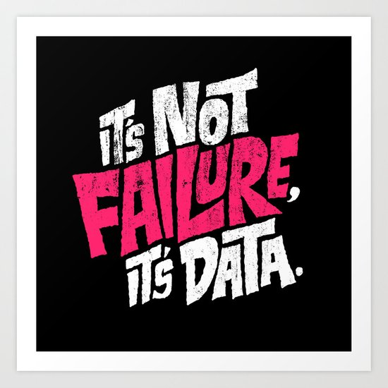 It's Not Failure, It's Data Art Print