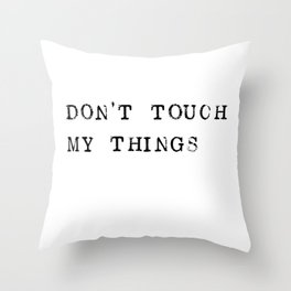 Don't touch my things Throw Pillow