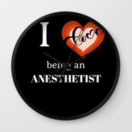 I LOVE BEING AN ANESTHETIST Wall Clock