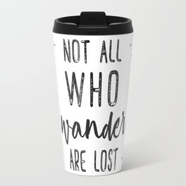 Not All Who Wander Are Lost Travel Mug