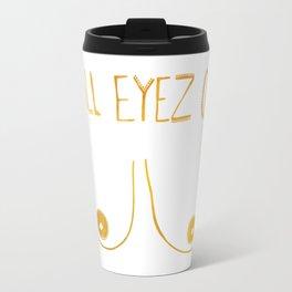 All Eyez on... Travel Mug