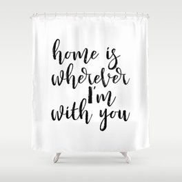 Home is wherever im with you, typography print, printable quote, quote poster, home sweet home, blac Shower Curtain