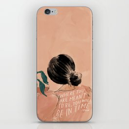 Where You Are Meant To Be, You Will Be In Time. iPhone Skin