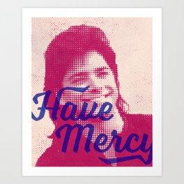 Have Mercy Art Print