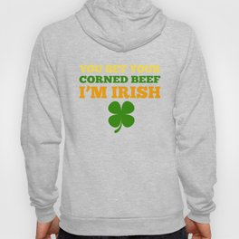 You Bet Your Corned Beef I'm Irish St Patricks Day Hoody