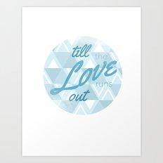 Love Runs Out  Art Print