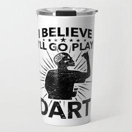Funny Dart Gift I Believe I Will Go Play Dart  Travel Mug