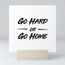 Go hard or Go Home Mini Art Print