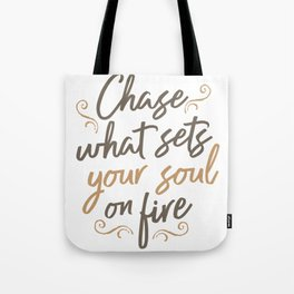 chase what gets your soul on fire Tote Bag