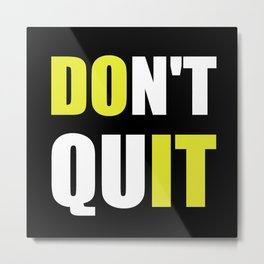 Dont Quit Do It Metal Print