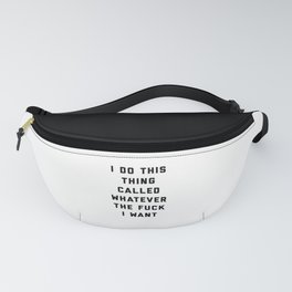 Whatever I Want Funny Quote Fanny Pack