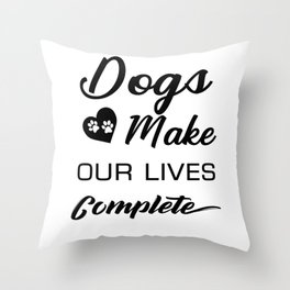 Dogs Make Our Lives Complete Throw Pillow