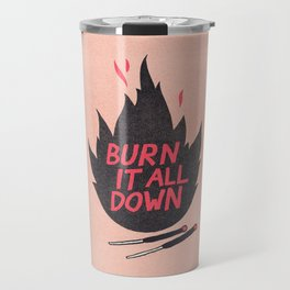 Burn It All Down Travel Mug