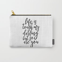 Life Is Tough My Darling But So Are You, Funny Print,Gift For Her, Gift For Wife,Women Gift,Quotes Carry-All Pouch
