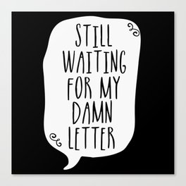 Still Waiting For My Damn Letter - Black and White (inverted) Canvas Print