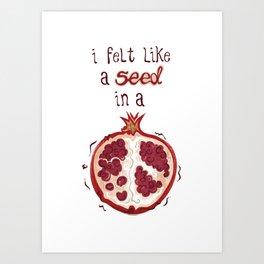 I felt like a seed in a pomegranate Art Print