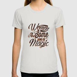 Women are Magic for Girl Power and Women Future Success T-shirt
