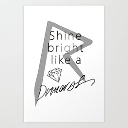 Rihanna / Shine Bright Like A Diamonds Art Print