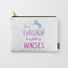 Be a unicorn in a field full of horses quote Carry-All Pouch