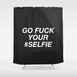 Go Fuck Your #Selfie Shower Curtain
