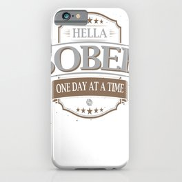 Sobriety One Day At A Time AA Hella Sober Tee Tees T-Shirt 2 iPhone Case
