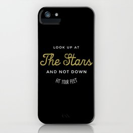 Look Up at the Stars and not Down at your Feet iPhone Case