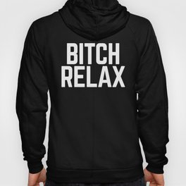 Bitch Relax Funny Quote Hoody